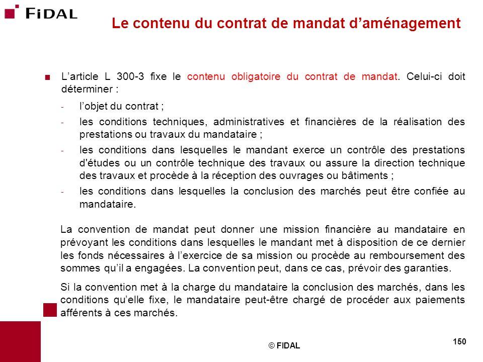  L'article L 300-3 fixe le contenu obligatoire du contrat de mandat. Celui-ci doit déterminer : - l'objet du contrat ; - les conditions techniques, a