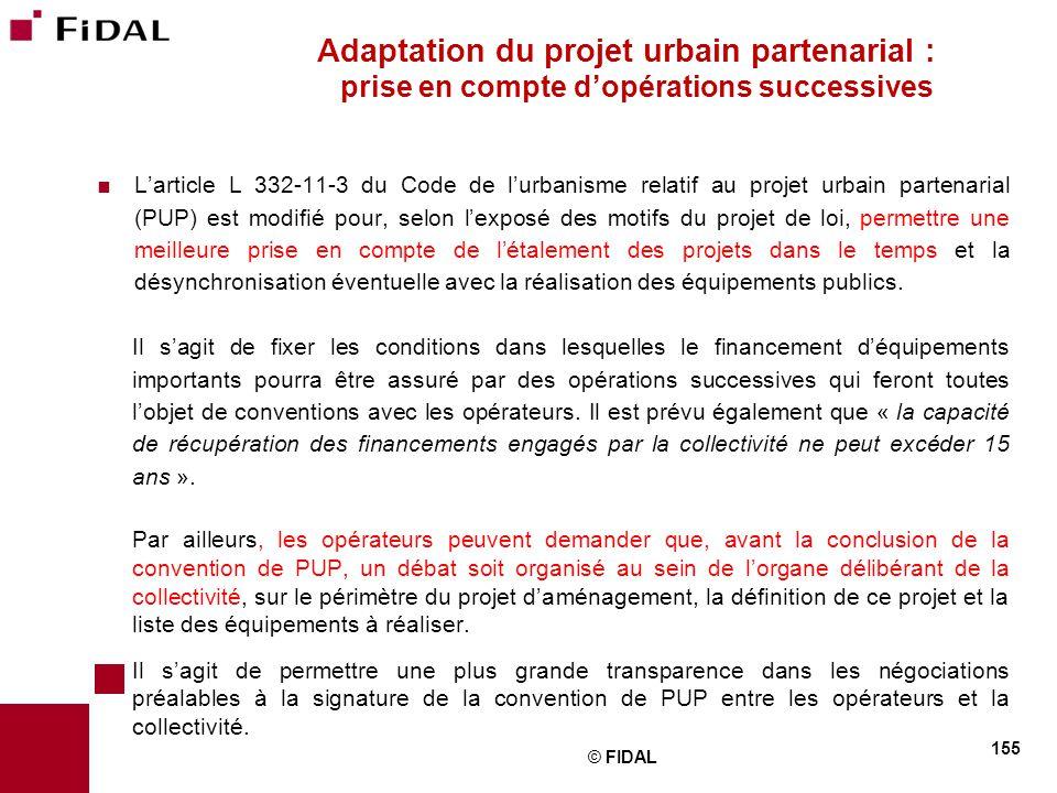  L'article L 332-11-3 du Code de l'urbanisme relatif au projet urbain partenarial (PUP) est modifié pour, selon l'exposé des motifs du projet de loi,