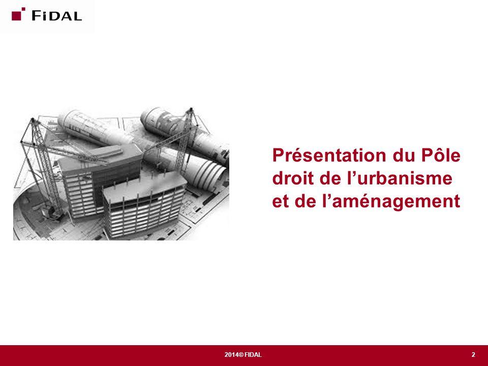 2014© FIDAL Des formations spécifiques au droit de l'urbanisme, de l'aménagement et de l'expropriation 23 Le droit de l'urbanisme est en perpétuel évolution.