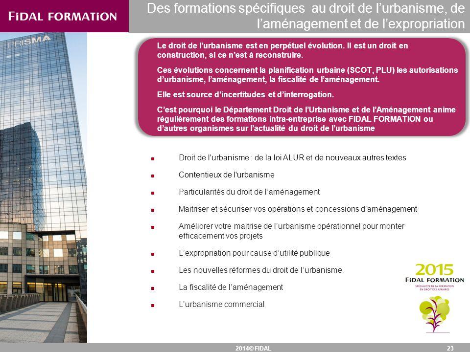 2014© FIDAL Des formations spécifiques au droit de l'urbanisme, de l'aménagement et de l'expropriation 23 Le droit de l'urbanisme est en perpétuel évo