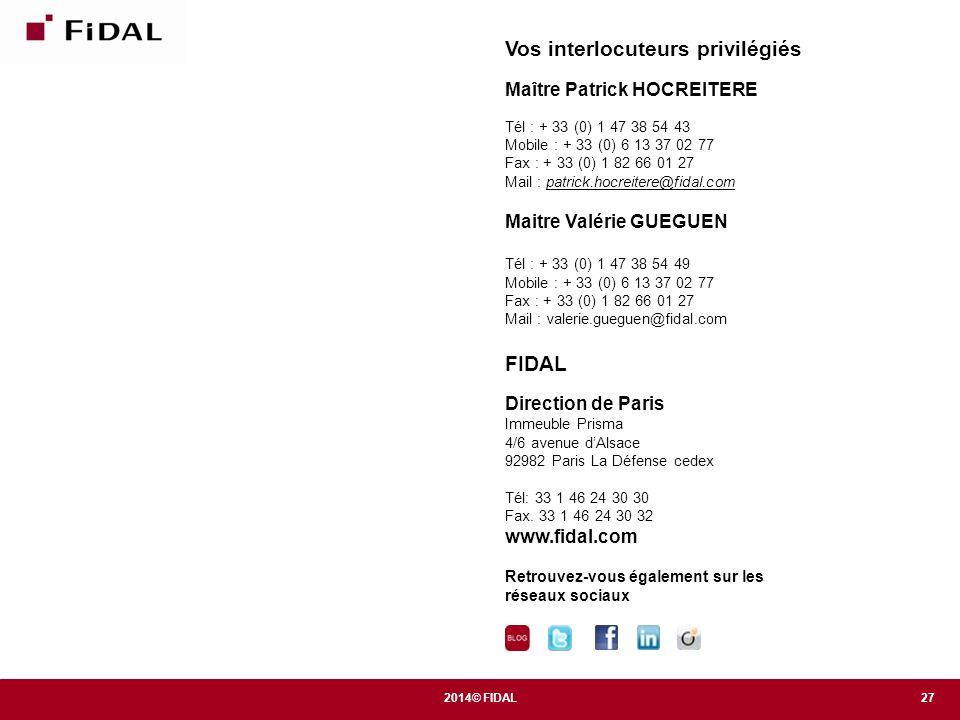 272014© FIDAL Vos interlocuteurs privilégiés Maître Patrick HOCREITERE Tél : + 33 (0) 1 47 38 54 43 Mobile : + 33 (0) 6 13 37 02 77 Fax : + 33 (0) 1 8