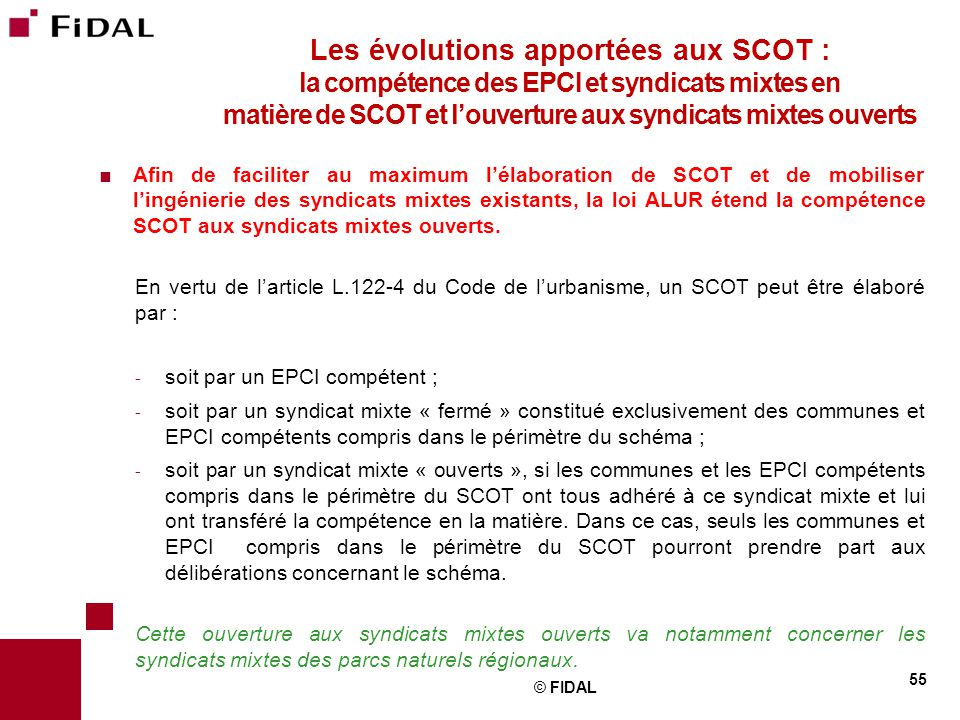  Afin de faciliter au maximum l'élaboration de SCOT et de mobiliser l'ingénierie des syndicats mixtes existants, la loi ALUR étend la compétence SCOT