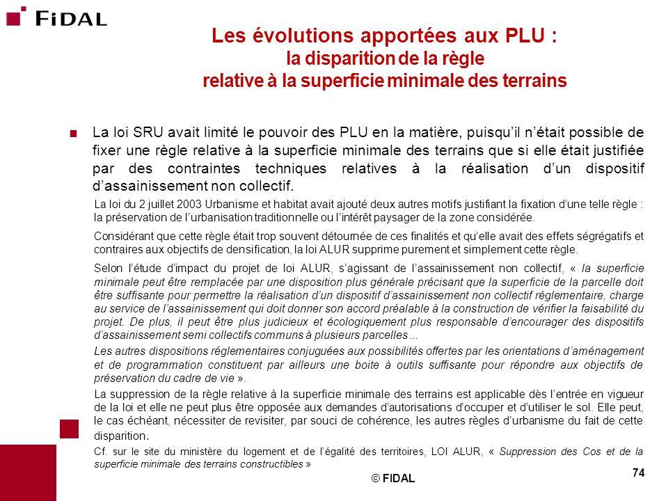  La loi SRU avait limité le pouvoir des PLU en la matière, puisqu'il n'était possible de fixer une règle relative à la superficie minimale des terrai