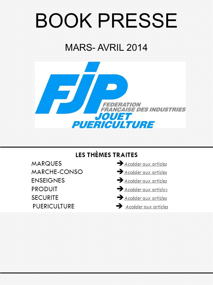 BOOK PRESSE MARS- AVRIL 2014 LES THÈMES TRAITES MARQUES  Accéder aux articles MARCHE-CONSO  Accéder aux articles Accéder aux articles ENSEIGNES  Ac