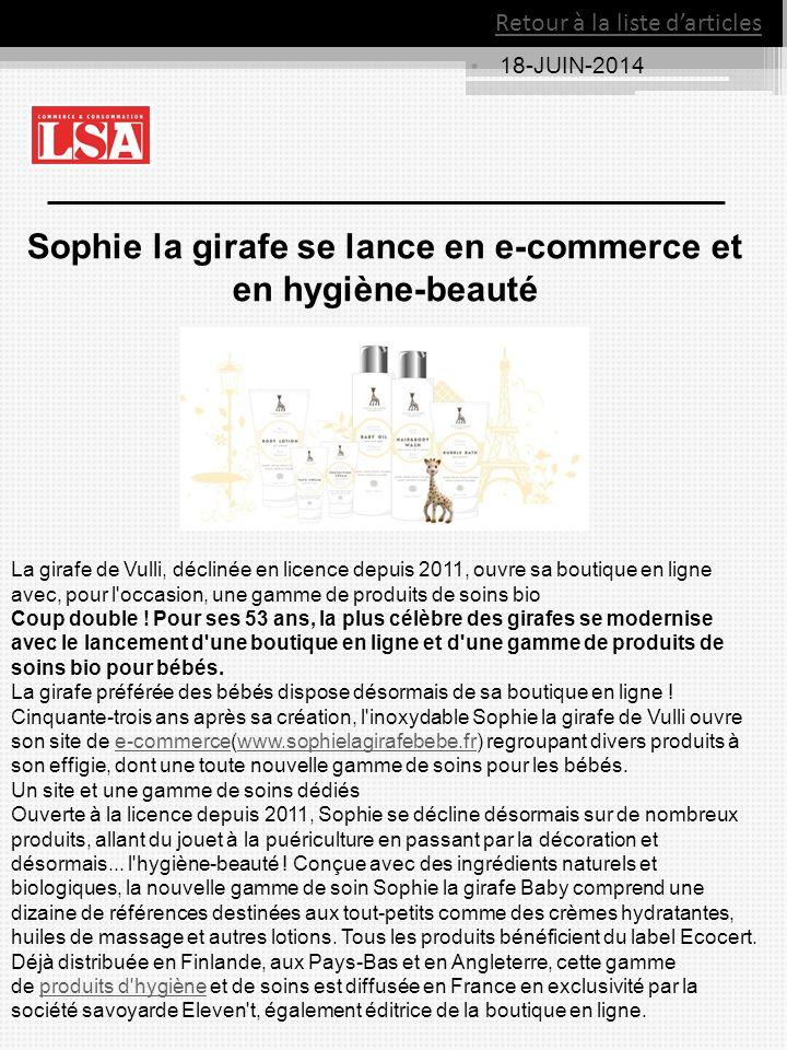 18-JUIN-2014 Retour à la liste d'articles Sophie la girafe se lance en e-commerce et en hygiène-beauté La girafe de Vulli, déclinée en licence depuis