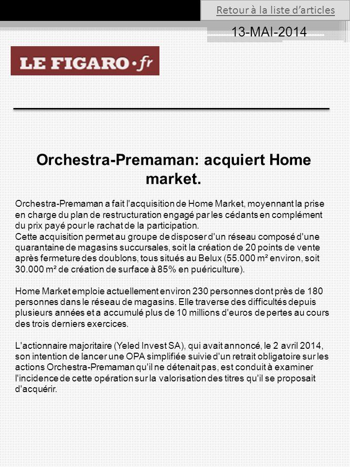 13-MAI-2014 Retour à la liste d'articles Orchestra-Premaman: acquiert Home market. Orchestra-Premaman a fait l'acquisition de Home Market, moyennant l