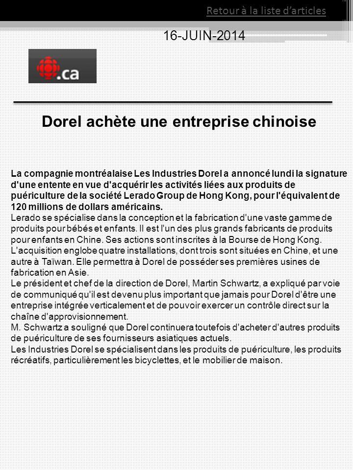 Retour à la liste d'articles 16-JUIN-2014 Dorel achète une entreprise chinoise La compagnie montréalaise Les Industries Dorel a annoncé lundi la signa