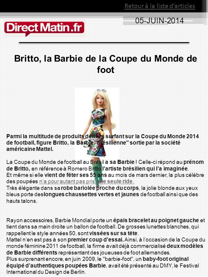 05-JUIN-2014 Retour à la liste d'articles Britto, la Barbie de la Coupe du Monde de foot Parmi la multitude de produits dérivés surfant sur la Coupe d