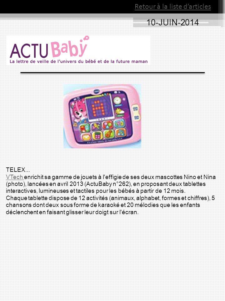 10-JUIN-2014 Retour à la liste d'articles TELEX... VTech VTech enrichit sa gamme de jouets à l'effigie de ses deux mascottes Nino et Nina (photo), lan