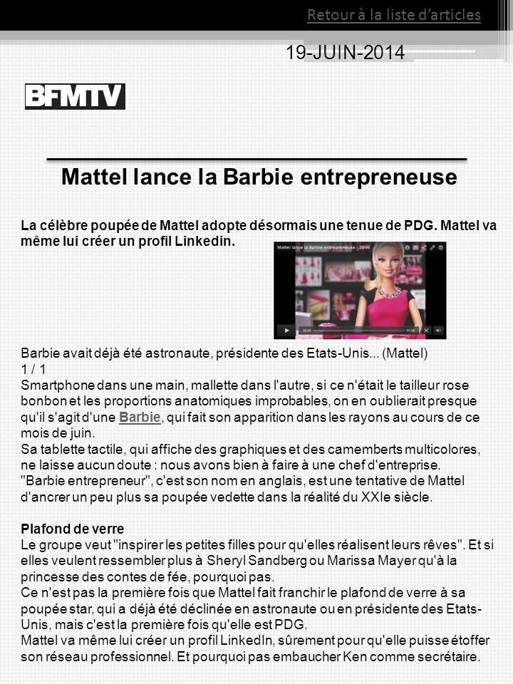 19-JUIN-2014 Retour à la liste d'articles Mattel lance la Barbie entrepreneuse La célèbre poupée de Mattel adopte désormais une tenue de PDG. Mattel v