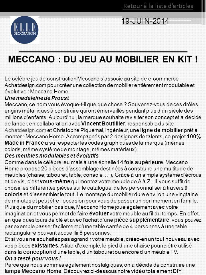 19-JUIN-2014 Retour à la liste d'articles MECCANO : DU JEU AU MOBILIER EN KIT ! Le célèbre jeu de construction Meccano s'associe au site de e-commerce