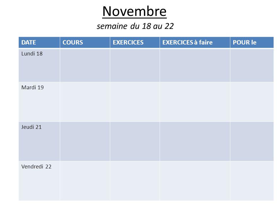 Novembre semaine du 18 au 22 DATECOURSEXERCICESEXERCICES à fairePOUR le Lundi 18 Mardi 19 Jeudi 21 Vendredi 22