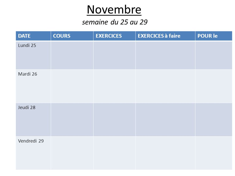 Novembre semaine du 25 au 29 DATECOURSEXERCICESEXERCICES à fairePOUR le Lundi 25 Mardi 26 Jeudi 28 Vendredi 29