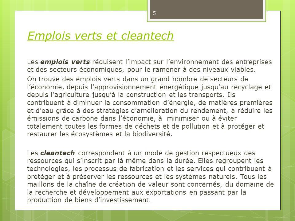 5 Emplois verts et cleantech Les emplois verts réduisent l'impact sur l'environnement des entreprises et des secteurs économiques, pour le ramener à des niveaux viables.
