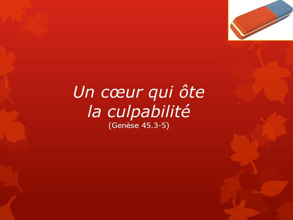 Un cœur qui ôte la culpabilité (Genèse 45.3-5)