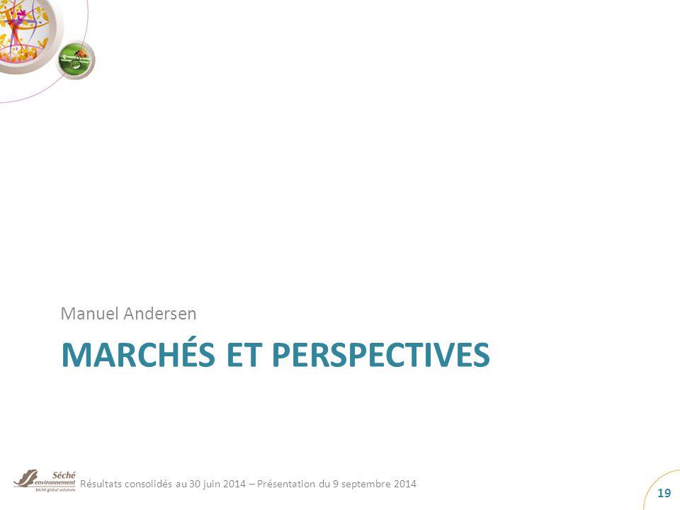 MARCHÉS ET PERSPECTIVES Manuel Andersen 19 Résultats consolidés au 30 juin 2014 – Présentation du 9 septembre 2014
