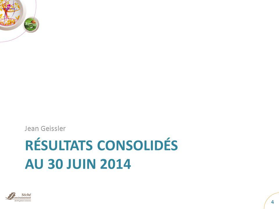 RÉSULTATS CONSOLIDÉS AU 30 JUIN 2014 Jean Geissler 4