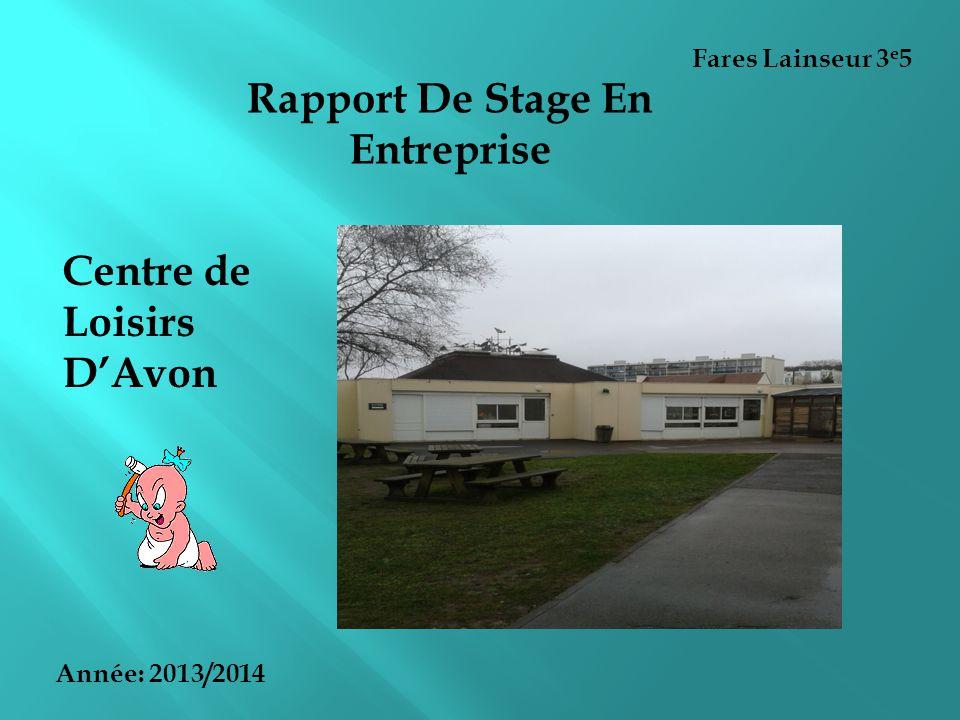 Rapport De Stage En Entreprise Fares Lainseur 3 e 5 Année: 2013/2014 Centre de Loisirs D'Avon