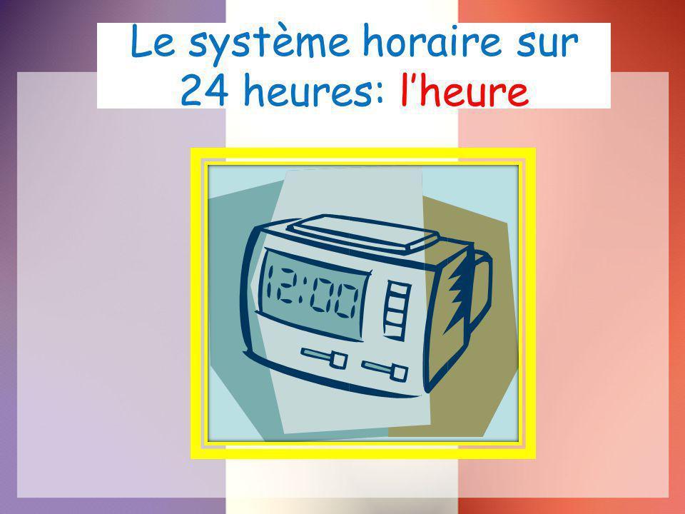 Le système horaire sur 24 heures: l'heure
