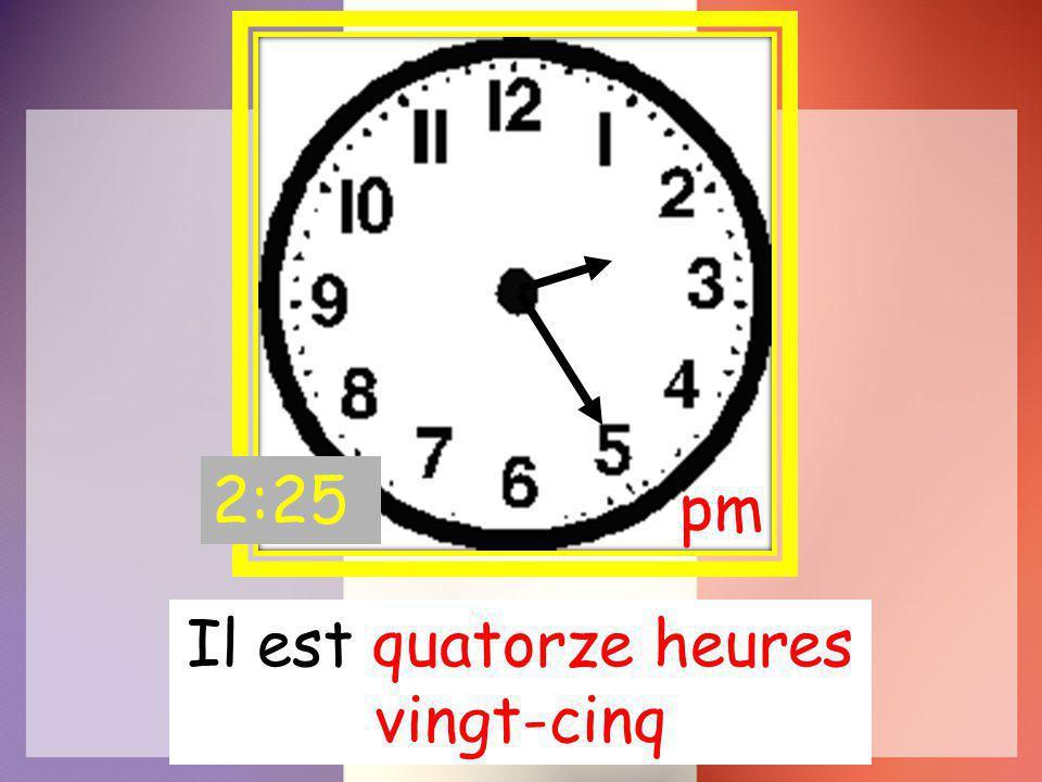 Il est quatorze heures vingt-cinq pm 2:25