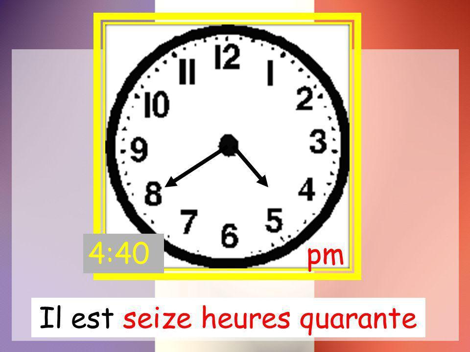 Il est seize heures quarante pm4:40
