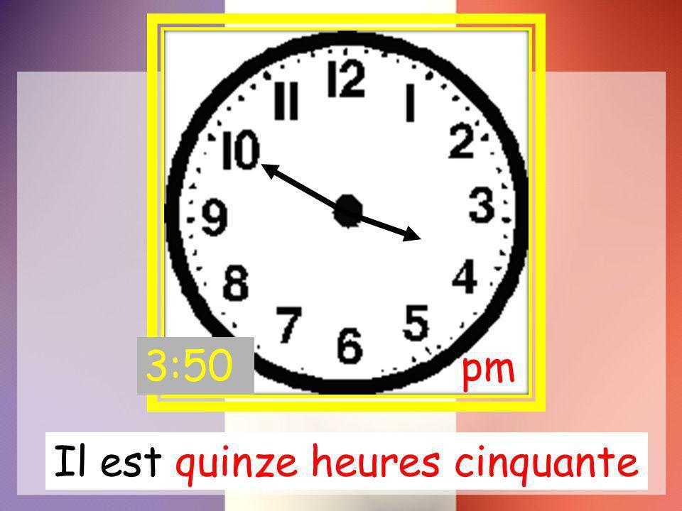 Il est quinze heures cinquante pm3:50