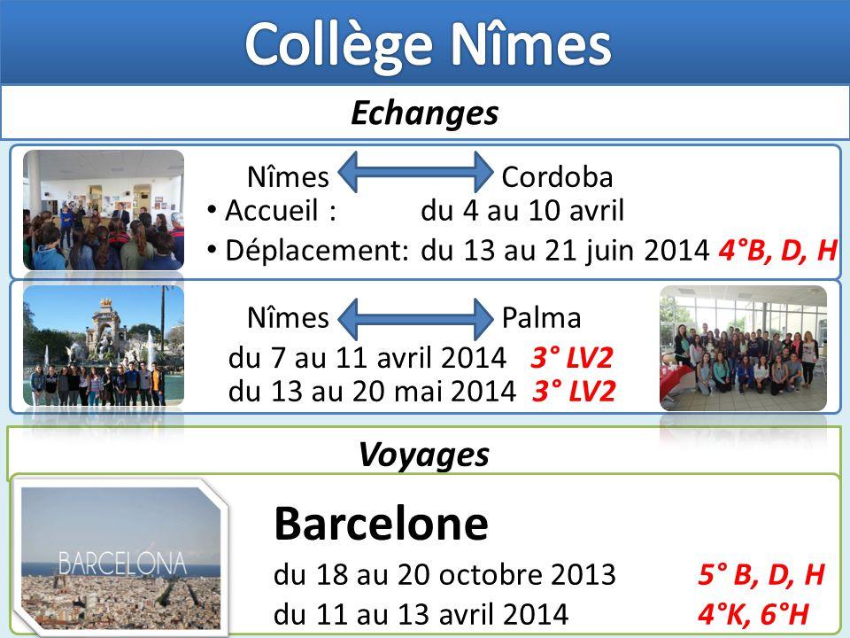 Echanges Nîmes Cordoba Accueil : du 4 au 10 avril Déplacement: du 13 au 21 juin 2014 4°B, D, H Voyages Nîmes Palma du 7 au 11 avril 2014 3° LV2 Barcelone du 18 au 20 octobre 20135° B, D, H du 11 au 13 avril 2014 4°K, 6°H du 13 au 20 mai 2014 3° LV2