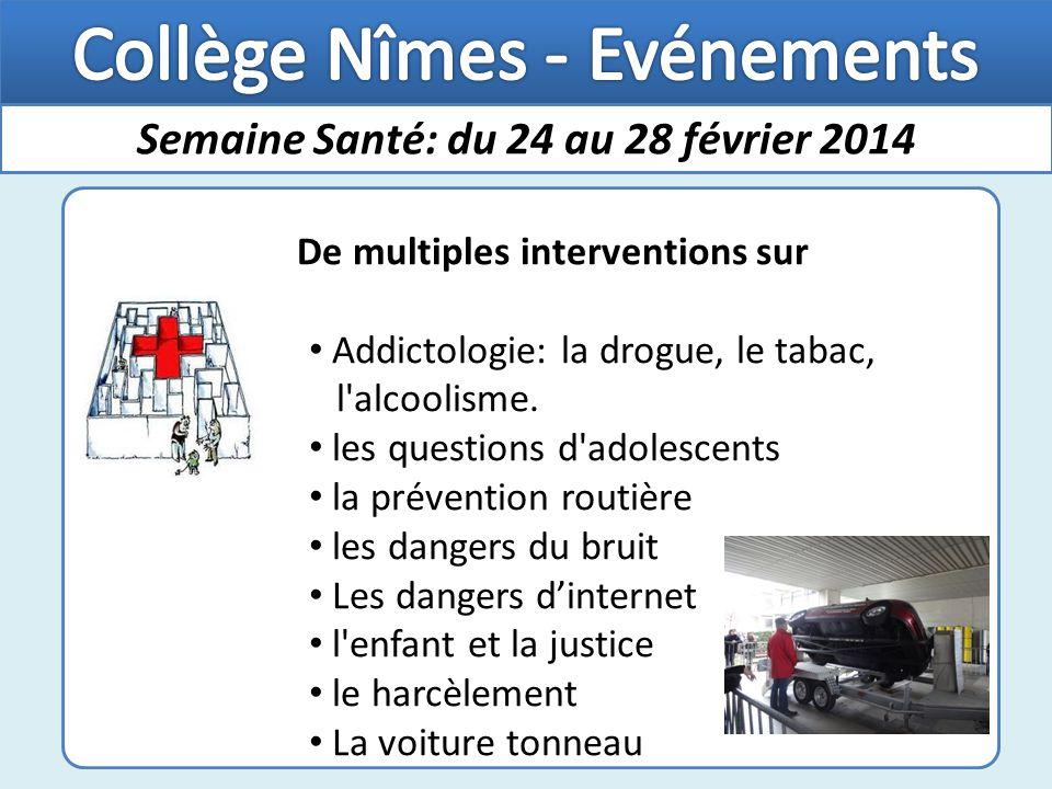 Semaine Santé: du 24 au 28 février 2014 De multiples interventions sur Addictologie: la drogue, le tabac, l alcoolisme.