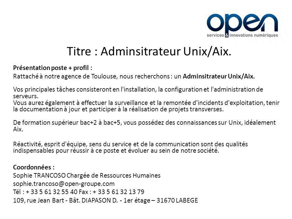 Titre : Adminsitrateur Unix/Aix.