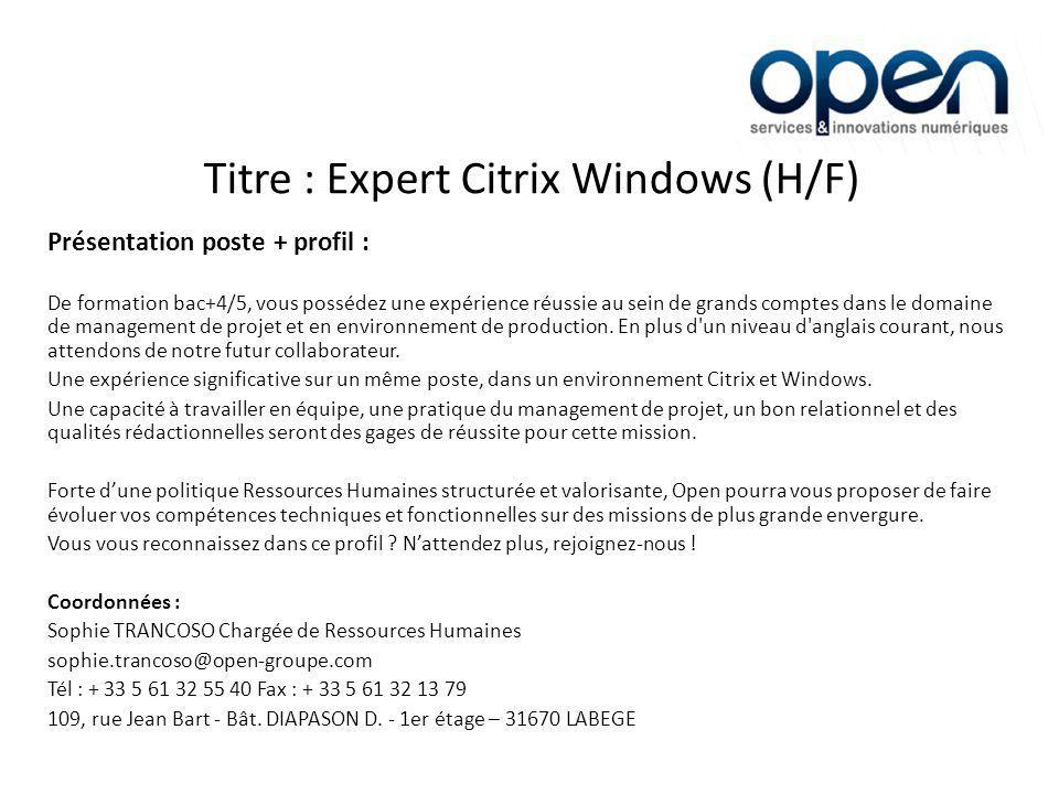 Titre : Expert Citrix Windows (H/F) Présentation poste + profil : De formation bac+4/5, vous possédez une expérience réussie au sein de grands comptes dans le domaine de management de projet et en environnement de production.