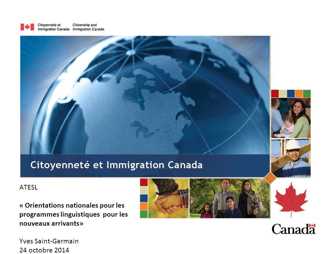 ATESL « Orientations nationales pour les programmes linguistiques pour les nouveaux arrivants» Yves Saint-Germain 24 octobre 2014