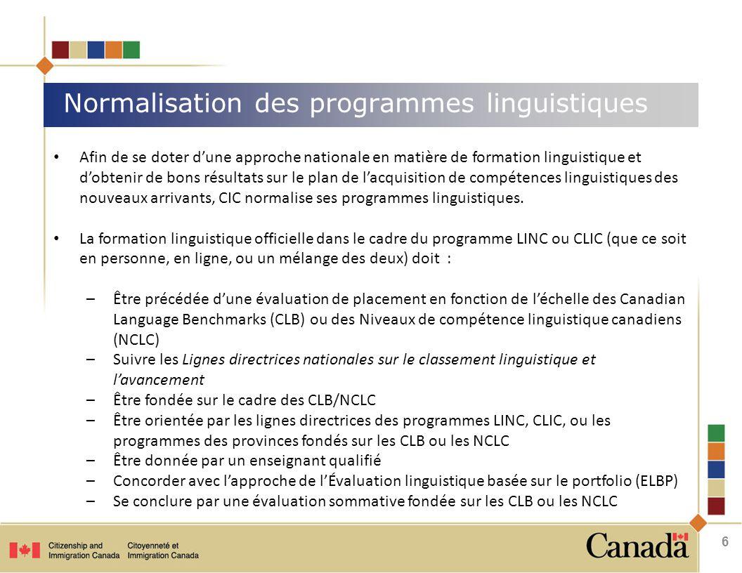 Normalisation des programmes linguistiques 6 Afin de se doter d'une approche nationale en matière de formation linguistique et d'obtenir de bons résultats sur le plan de l'acquisition de compétences linguistiques des nouveaux arrivants, CIC normalise ses programmes linguistiques.