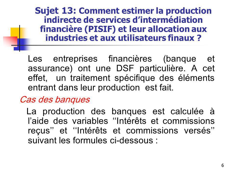 7 Sujet 13: Comment estimer la production indirecte de services d'intermédiation financière (PISIF) et leur allocation aux industries et aux utilisateurs finaux .