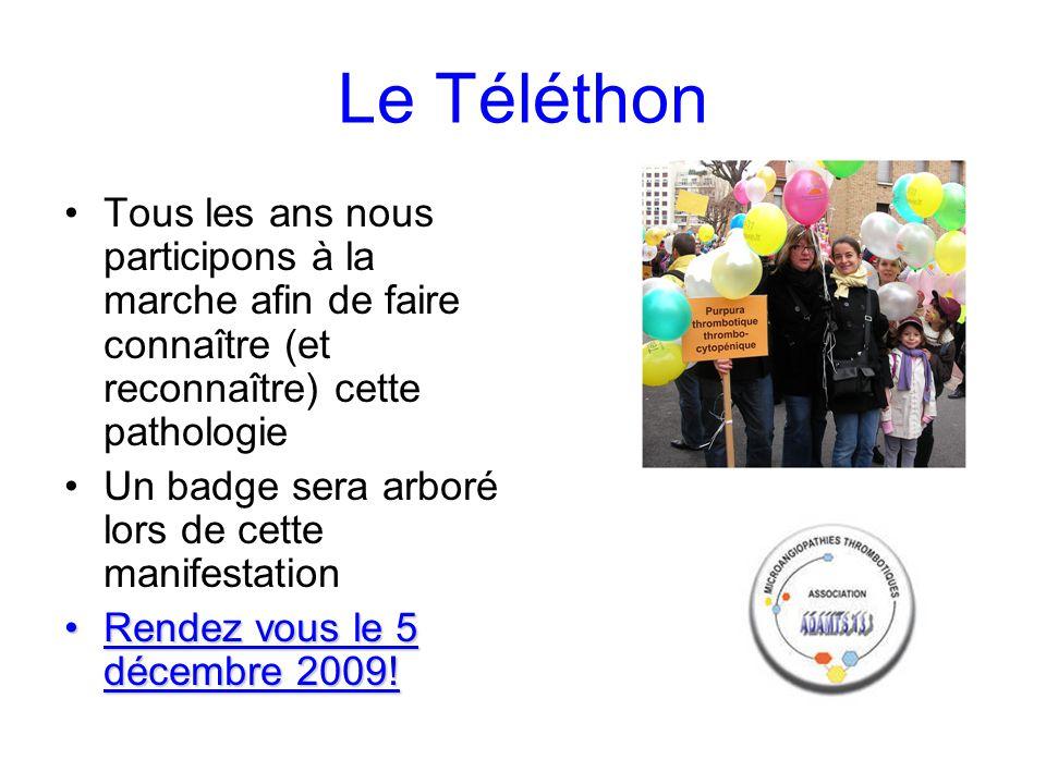 Le Téléthon Tous les ans nous participons à la marche afin de faire connaître (et reconnaître) cette pathologie Un badge sera arboré lors de cette manifestation Rendez vous le 5 décembre 2009!Rendez vous le 5 décembre 2009!