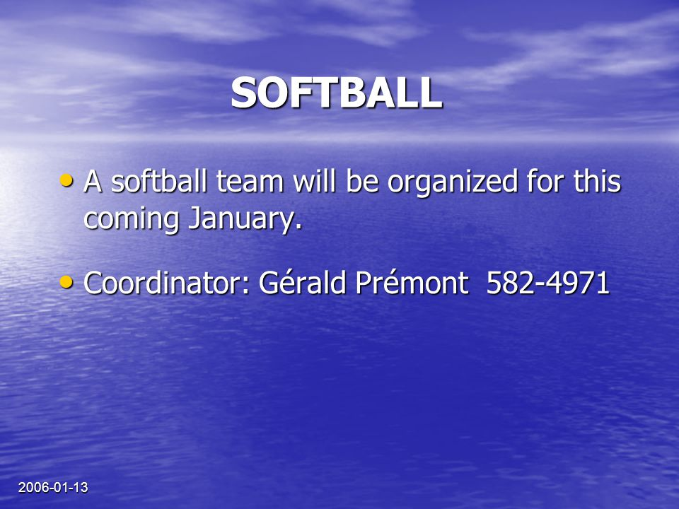 2006-01-13 SOFTBALL A softball team will be organized for this coming January. A softball team will be organized for this coming January. Coordinator: