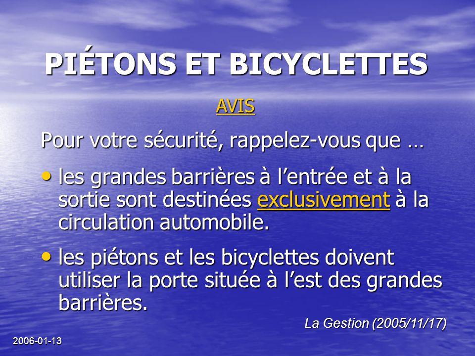 2006-01-13 PIÉTONS ET BICYCLETTES Pour votre sécurité, rappelez-vous que … les grandes barrières à l'entrée et à la sortie sont destinées exclusivement à la circulation automobile.
