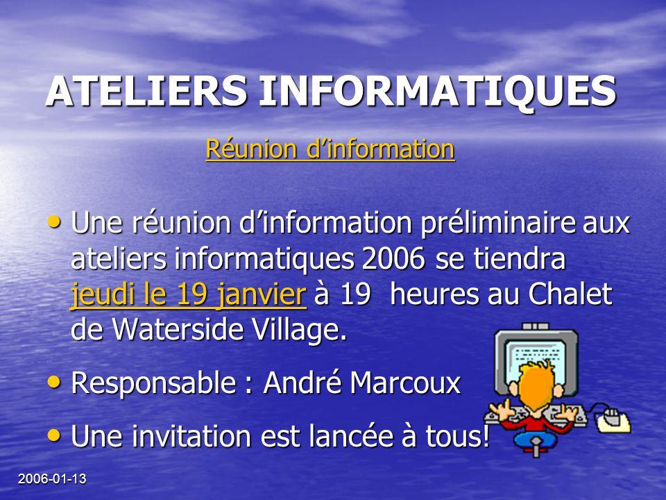 2006-01-13 ATELIERS INFORMATIQUES Une réunion d'information préliminaire aux ateliers informatiques 2006 se tiendra jeudi le 19 janvier à 19 heures au Chalet de Waterside Village.