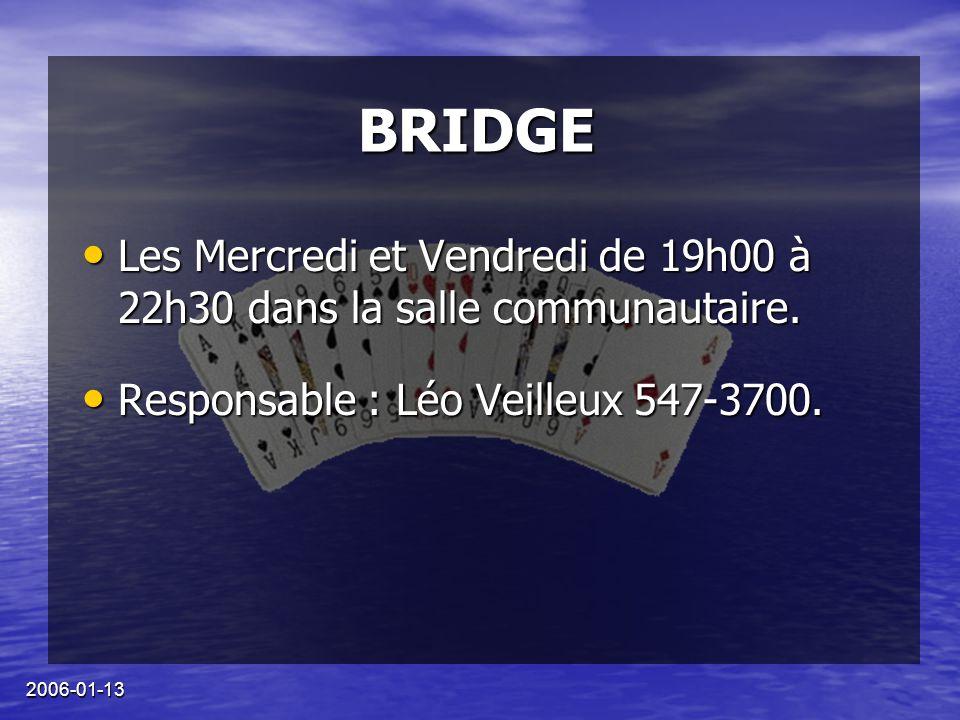 2006-01-13 BRIDGE Les Mercredi et Vendredi de 19h00 à 22h30 dans la salle communautaire.