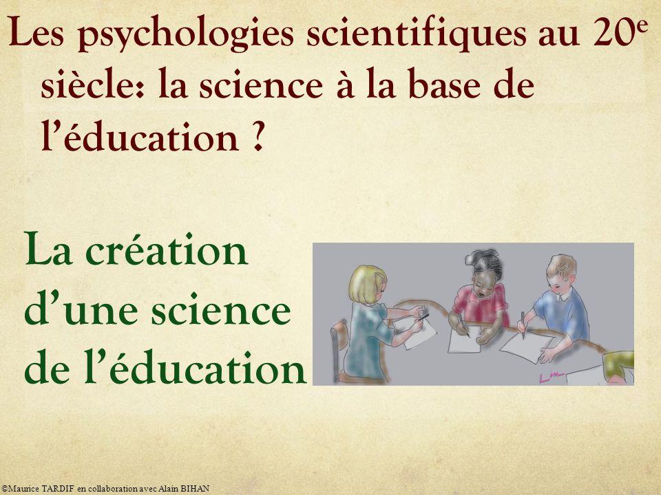 La création d'une science de l'éducation Les psychologies scientifiques au 20 e siècle: la science à la base de l'éducation .