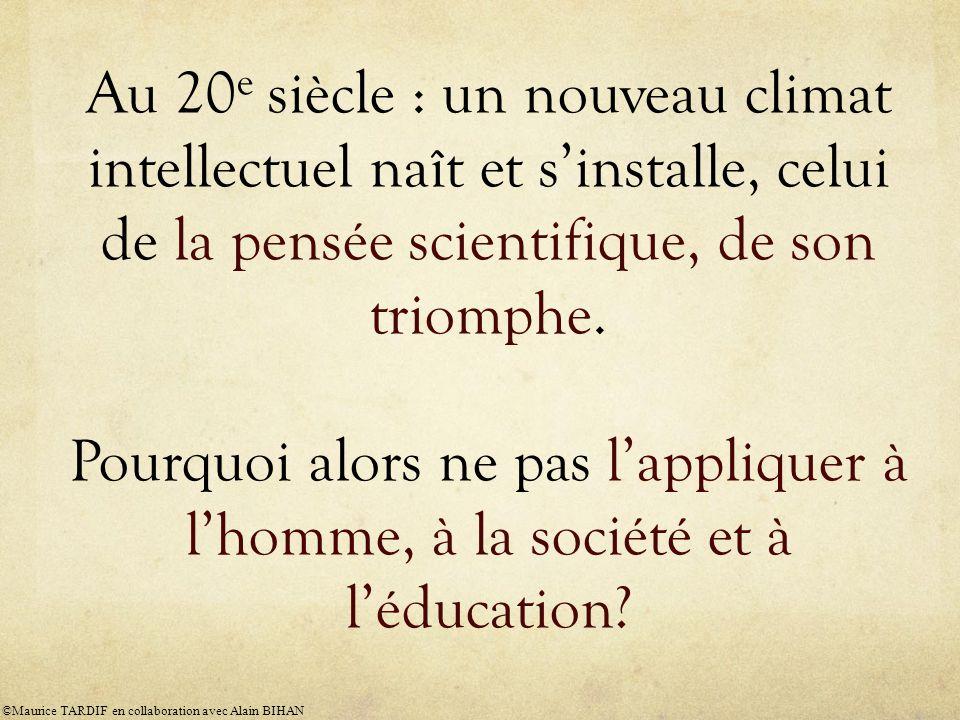 Au 20 e siècle : un nouveau climat intellectuel naît et s'installe, celui de la pensée scientifique, de son triomphe.