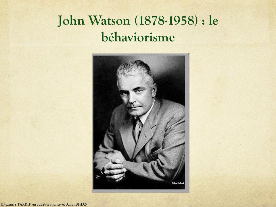John Watson (1878-1958) : le béhaviorisme ©Maurice TARDIF en collaboration avec Alain BIHAN