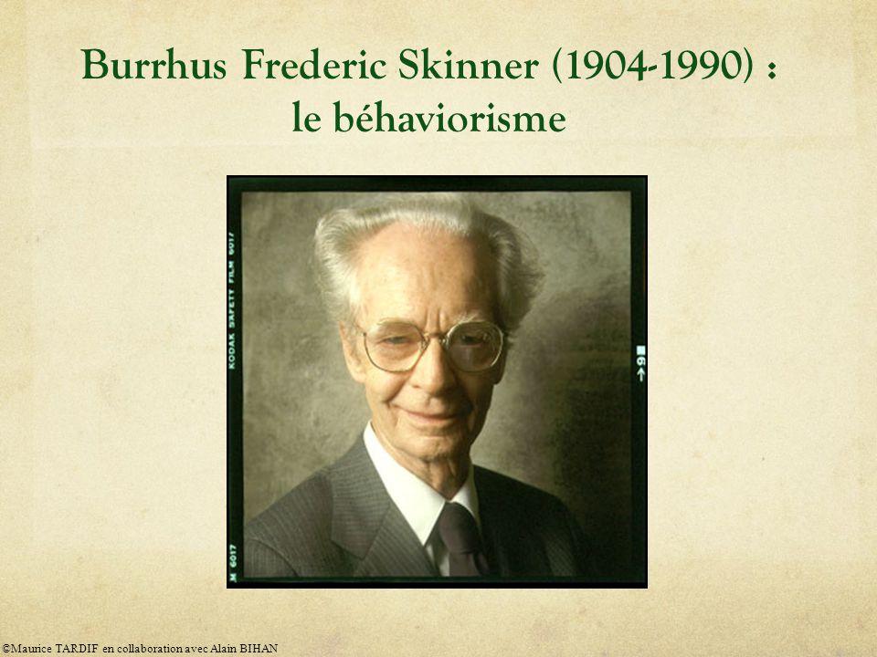 Burrhus Frederic Skinner (1904-1990) : le béhaviorisme ©Maurice TARDIF en collaboration avec Alain BIHAN