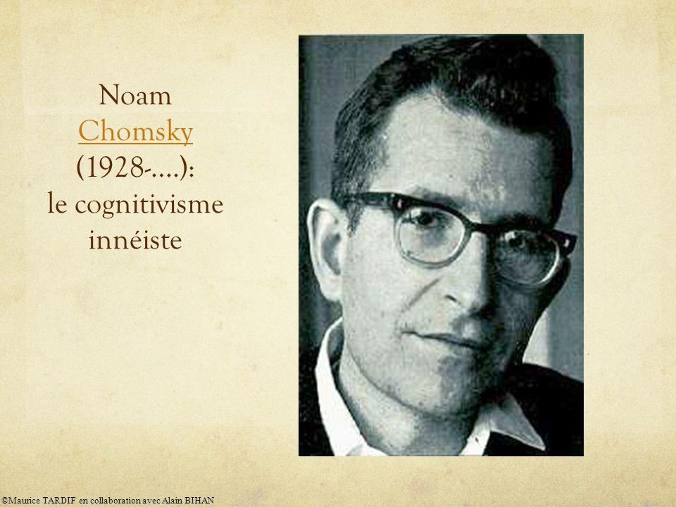 Noam Chomsky (1928-….): le cognitivisme innéiste Chomsky ©Maurice TARDIF en collaboration avec Alain BIHAN