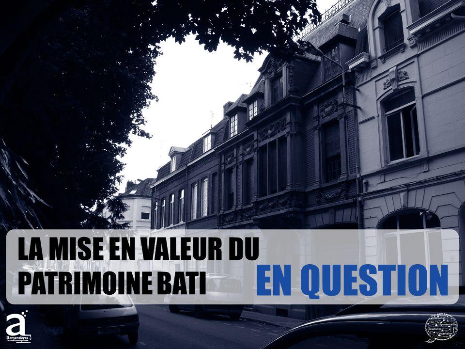 LA MISE EN VALEUR DU PATRIMOINE BATI EN QUESTION