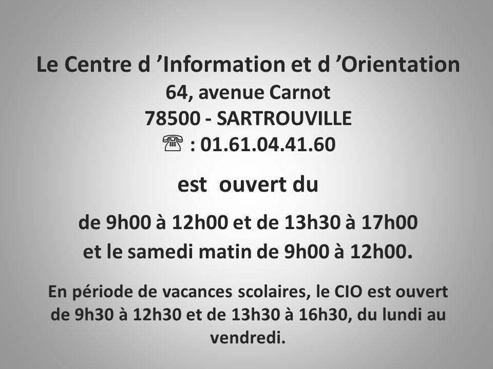 Le Centre d 'Information et d 'Orientation 64, avenue Carnot 78500 - SARTROUVILLE  : 01.61.04.41.60 est ouvert du de 9h00 à 12h00 et de 13h30 à 17h00