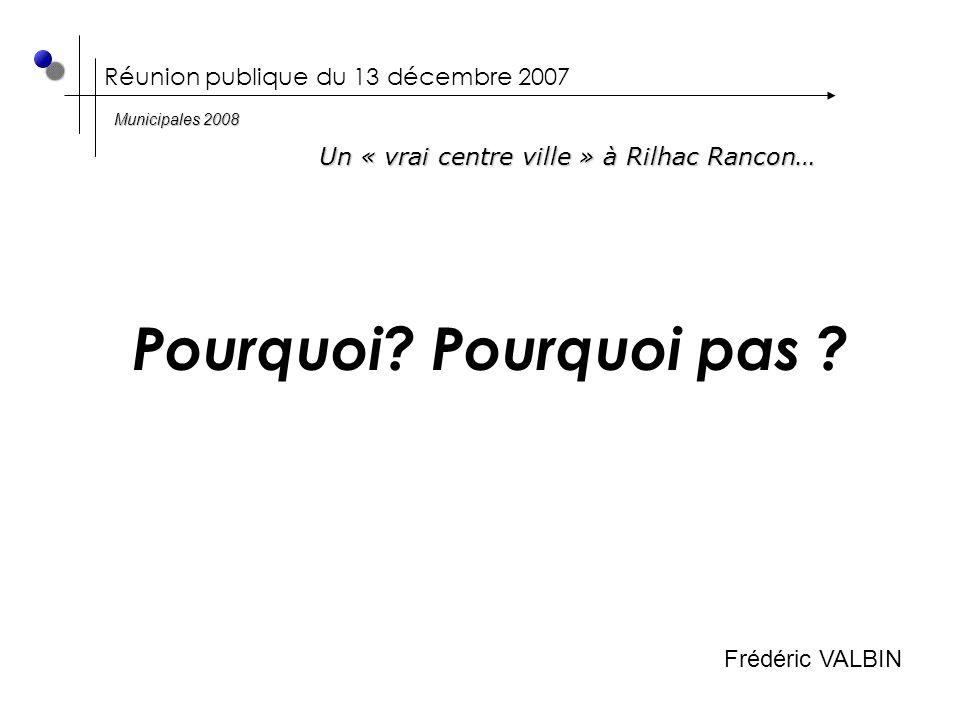 Réunion publique du 13 décembre 2007 Pourquoi. Pourquoi pas .