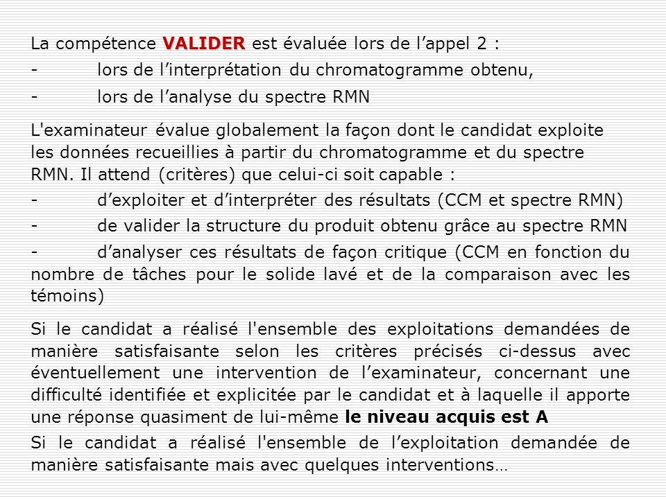VALIDER La compétence VALIDER est évaluée lors de l'appel 2 : -lors de l'interprétation du chromatogramme obtenu, -lors de l'analyse du spectre RMN L'