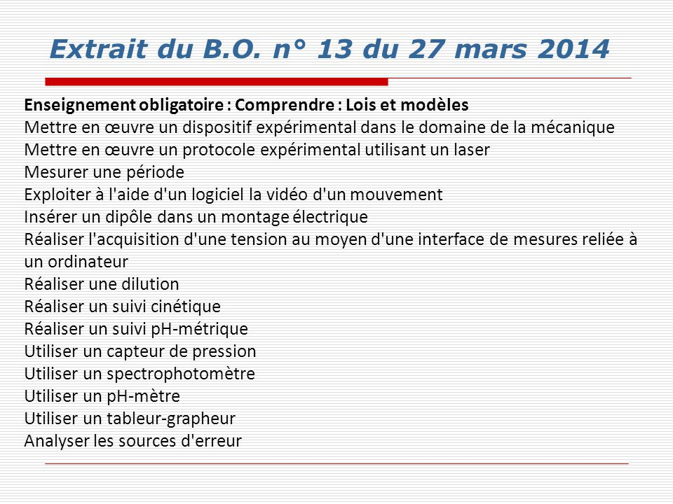Extrait du B.O. n° 13 du 27 mars 2014 Enseignement obligatoire : Comprendre : Lois et modèles Mettre en œuvre un dispositif expérimental dans le domai