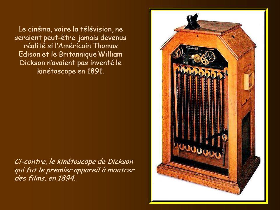 Le cinéma, voire la télévision, ne seraient peut-être jamais devenus réalité si l'Américain Thomas Edison et le Britannique William Dickson n'avaient pas inventé le kinétoscope en 1891.