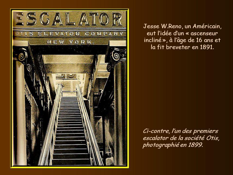Jesse W.Reno, un Américain, eut l'idée d'un « ascenseur incliné », à l'âge de 16 ans et la fit breveter en 1891.